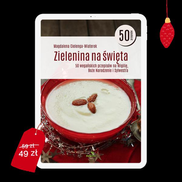Zielenina na święta. Ebook z 50 wegańskimi przepisami na Boże Narodzenie i Sylwestra