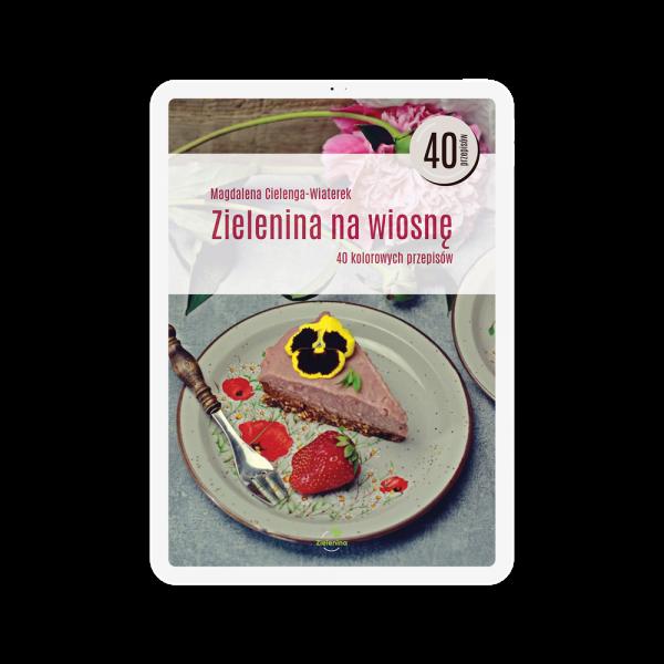 """Ebook """"Zielenina na wiosnę"""". 40 kolorowych przepisów!"""